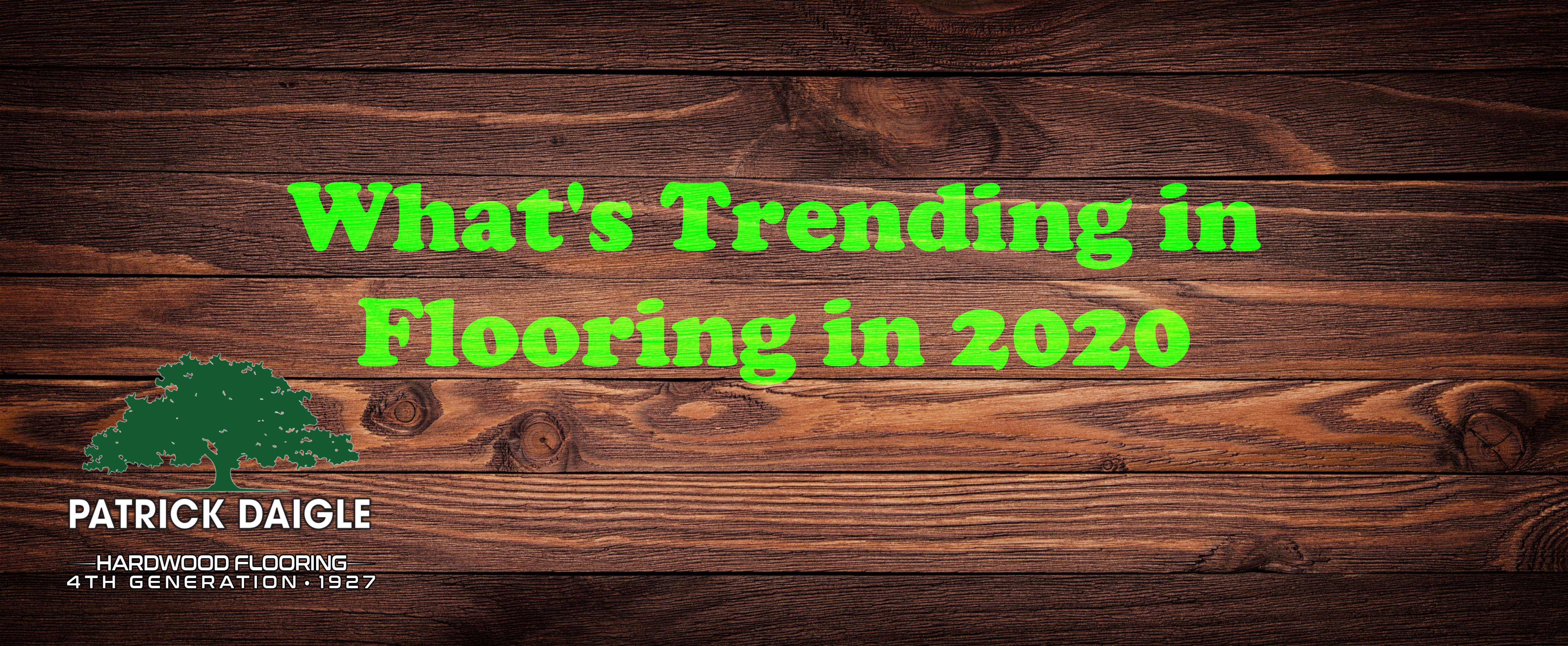 Whats Trending in Flooring in 2020